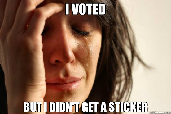 i voted but i didnt get a sticker - First World Problems