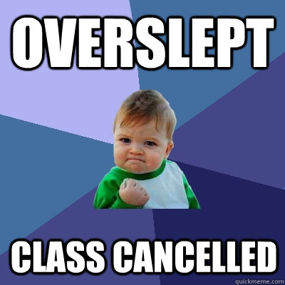 overslept class cancelled - Success Kid