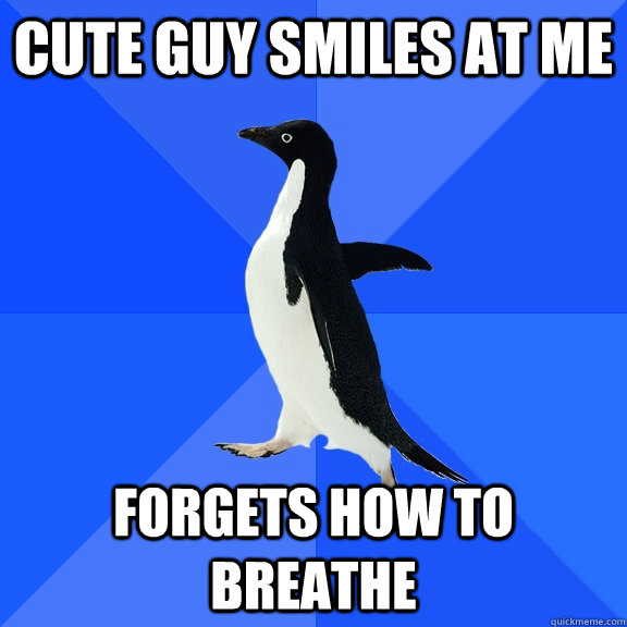 cute guy smiles at me forgets how to breathe - Socially Awkward Penguin