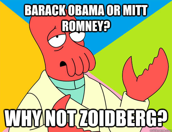 barack obama or mitt romney why not zoidberg - Futurama Zoidberg