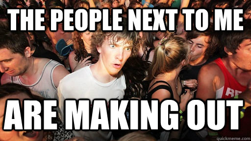 the people next to me are making out - Sudden Clarity Clarence