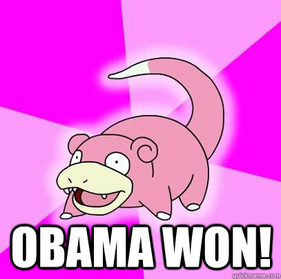 obama won - Slowpoke