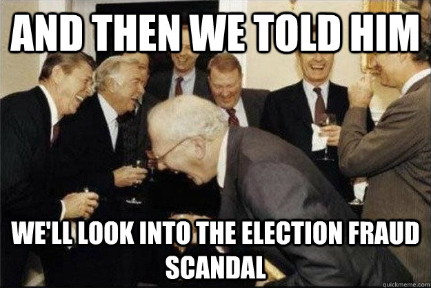 and then we told him well look into the election fraud scan - Rich Old Men