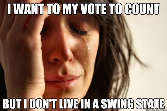 i want to my vote to count but i dont live in a swing state - First World Problems