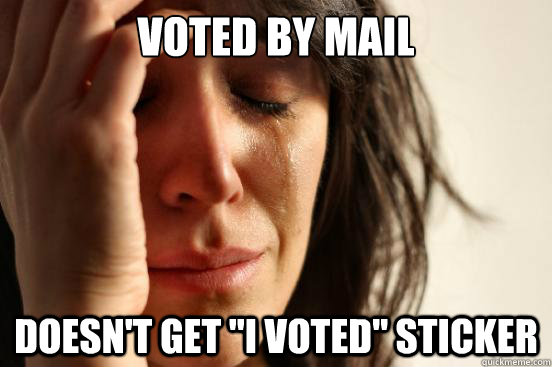 voted by mail doesnt get i voted sticker - First World Problems