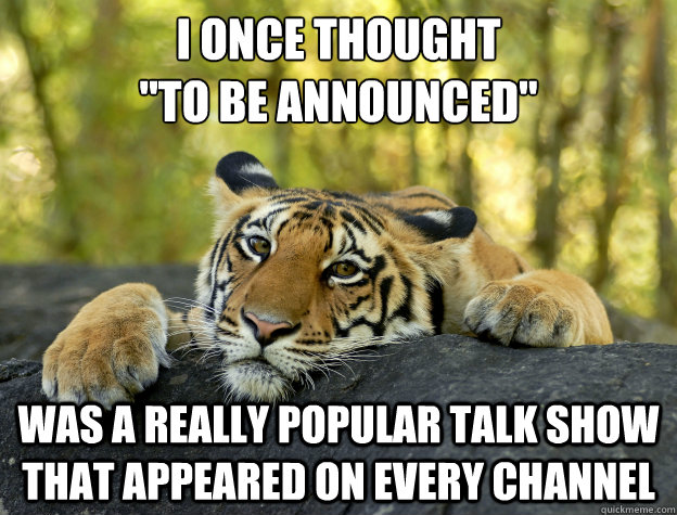 i once thought to be announced was a really popular talk  - Confession Tiger