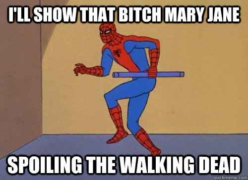 ill show that bitch mary jane spoiling the walking dead - 