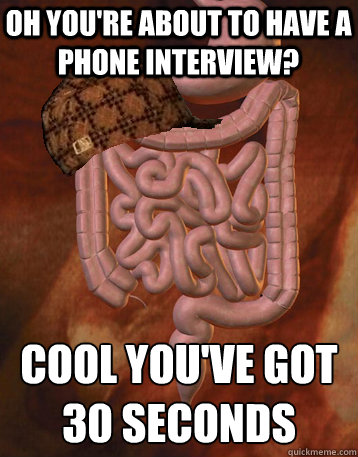 oh youre about to have a phone interview cool youve got 3 - Scumbag Bowels