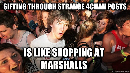 sifting through strange 4chan posts is like shopping at mars - Sudden Clarity Clarence