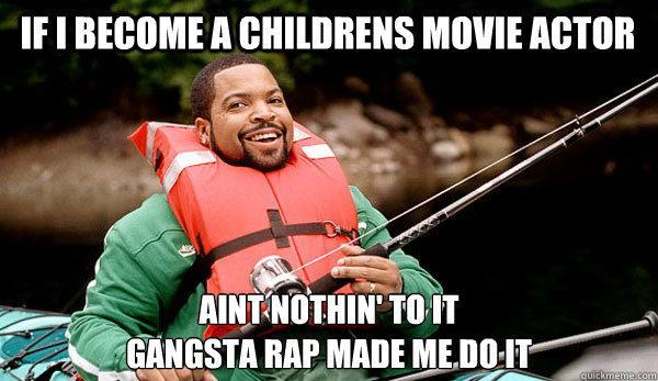 if i become a childrens movie actor aint nothin to it gang - Family Man Ice Cube