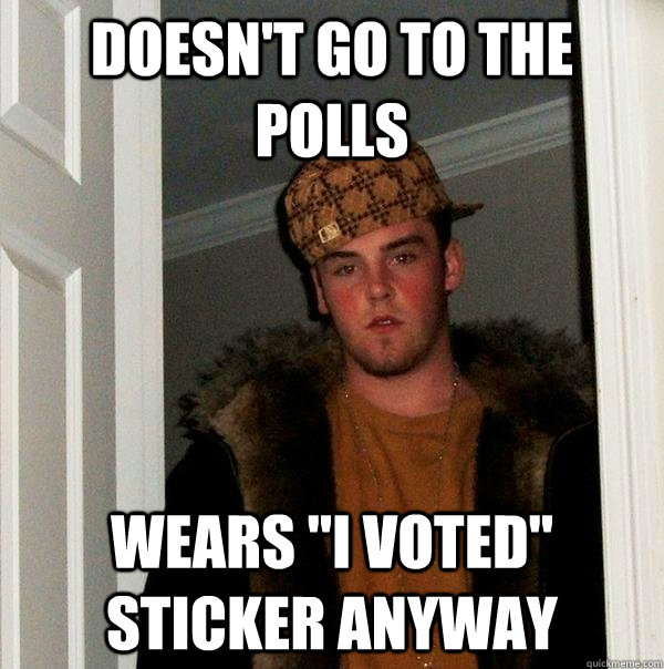 doesnt go to the polls wears i voted sticker anyway - Scumbag Steve