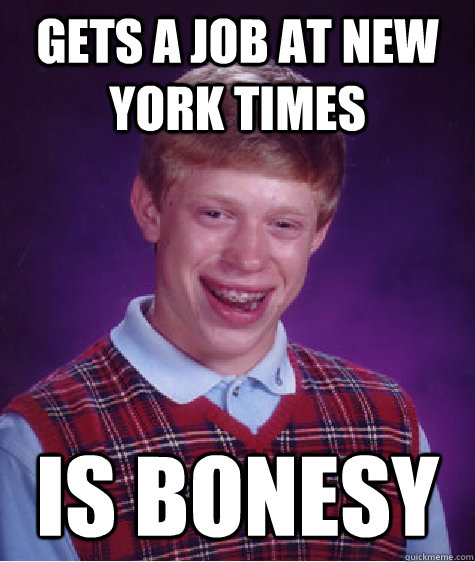 gets a job at new york times is bonesy - Bad Luck Brian