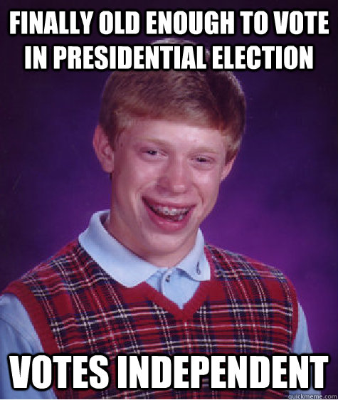 finally old enough to vote in presidential election votes in - Bad Luck Brian