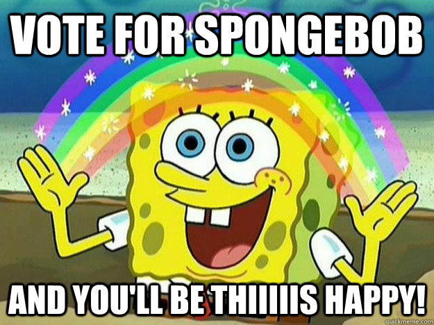 vote for spongebob and youll be thiiiiis happy - SpongeBob Hates Logic