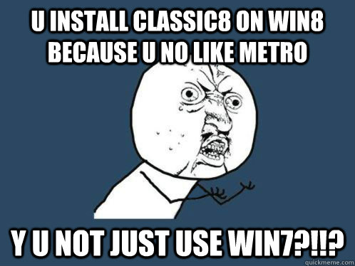 u install classic8 on win8 because u no like metro y u not j - Aki Higashira Why You No Endorse
