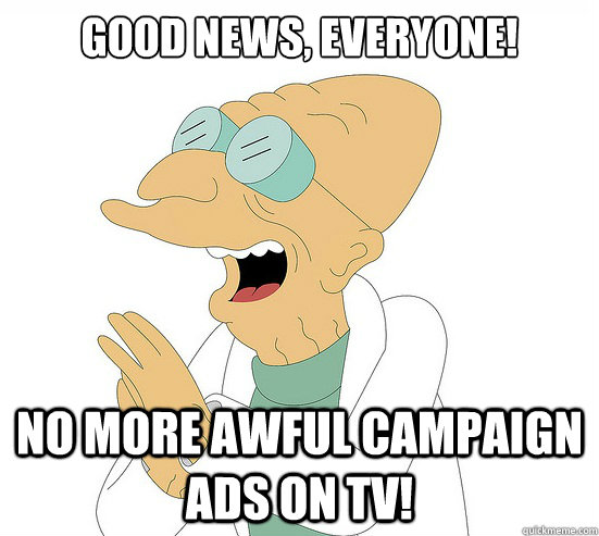 good news everyone no more awful campaign ads on tv - Futurama Farnsworth