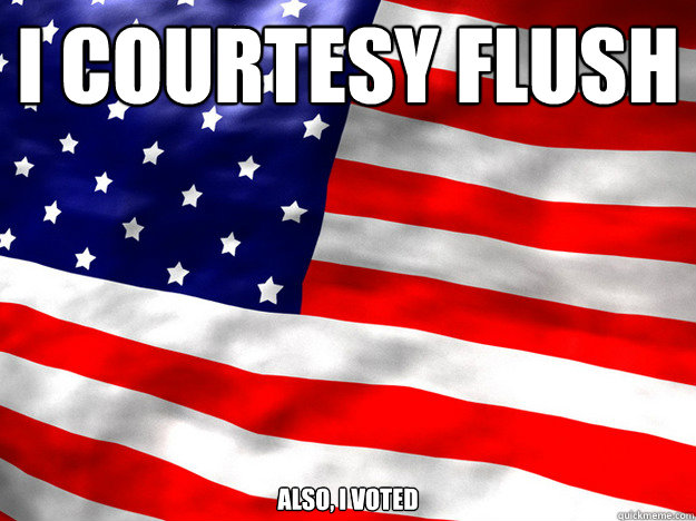 i courtesy flush also i voted - true patriot