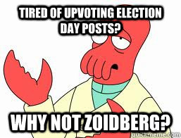 tired of upvoting election day posts why not zoidberg - Why not Zoidberg