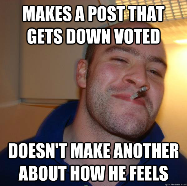 makes a post that gets down voted doesnt make another about - Good Guy Greg
