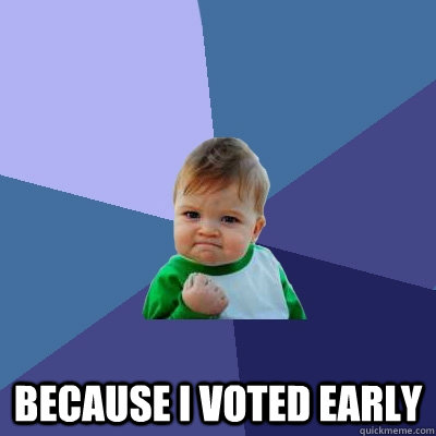 because i voted early - Success Kid