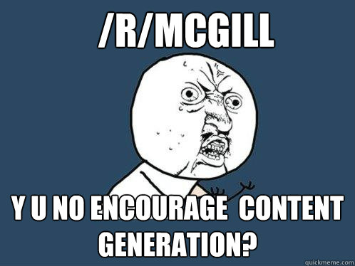 rmcgill y u no encourage content generation  - Y U No