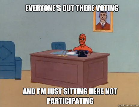 everyones out there voting and im just sitting here not pa - masturbating spiderman