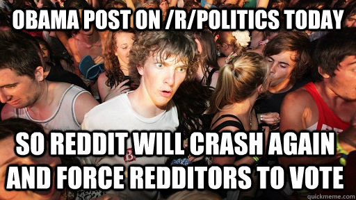 obama post on rpolitics today so reddit will crash again a - Sudden Clarity Clarence