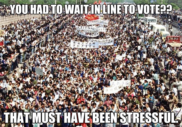 you had to wait in line to vote that must have been stres - Tiananmen Sympathy