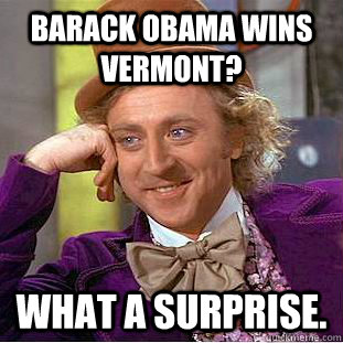 barack obama wins vermont what a surprise - Condescending Wonka