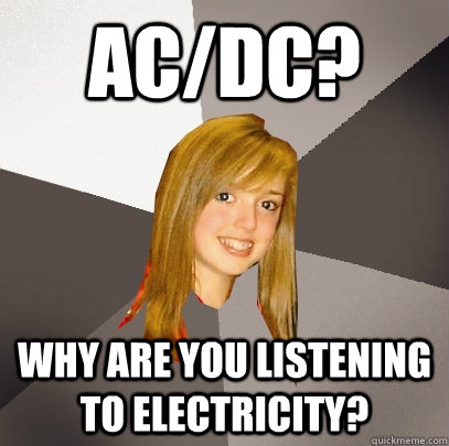 acdc why are you listening to electricity - Musically Oblivious 8th Grader