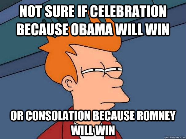 not sure if celebration because obama will win or consolatio - Futurama Fry
