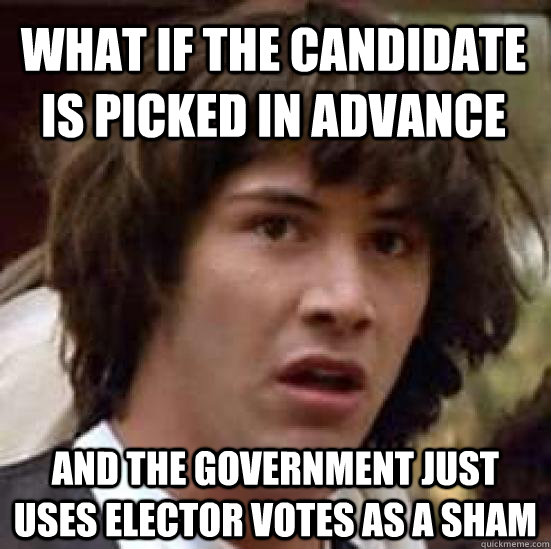 what if the candidate is picked in advance and the governmen - conspiracy keanu