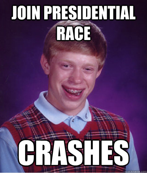 join presidential race crashes - Bad Luck Brian