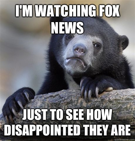 Im watching fox news I automatically think of them as less i - Confession Bear