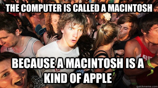 the computer is called a macintosh because a macintosh is a  - Sudden Clarity Clarence