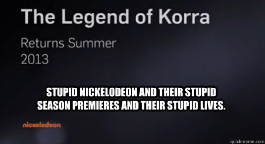 stupid nickelodeon and their stupid season premieres and the - Horrible Anger Poster