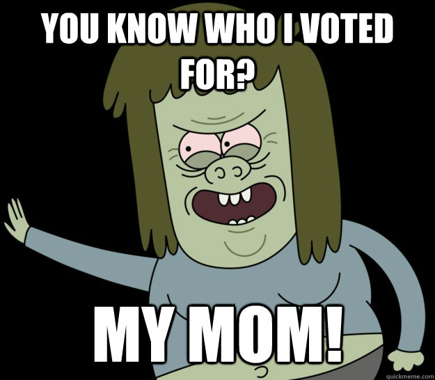 you know who i voted for my mom - muscleman