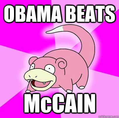 obama beats mccain - Slowpoke