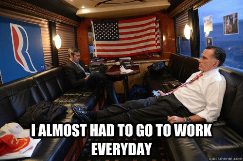 i almost had to go to work everyday - Sudden Realization Romney