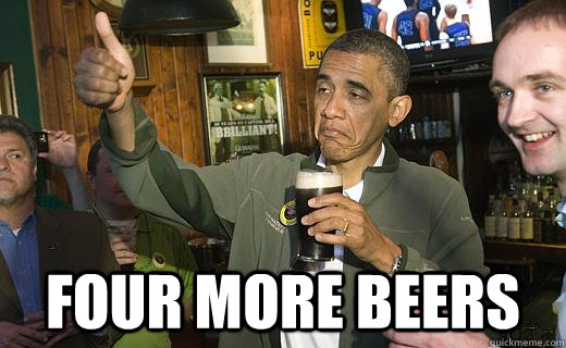 four more beers - Drunk Obama