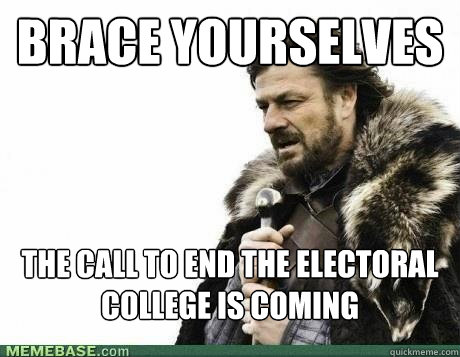 brace yourselves the call to end the electoral college is co - BRACE YOURSELF