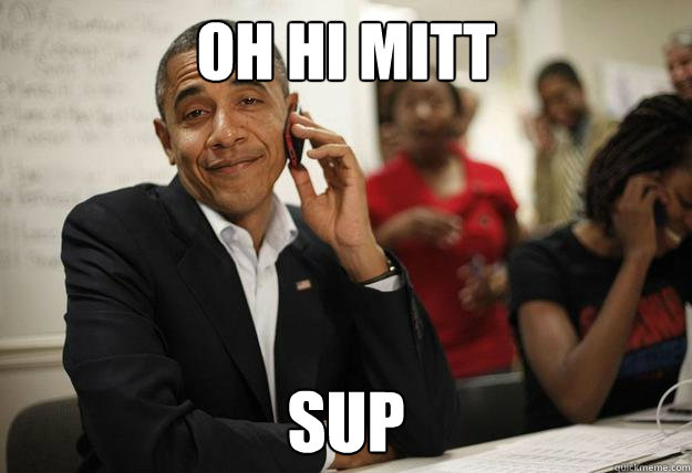 oh hi mitt sup - Obama Phone