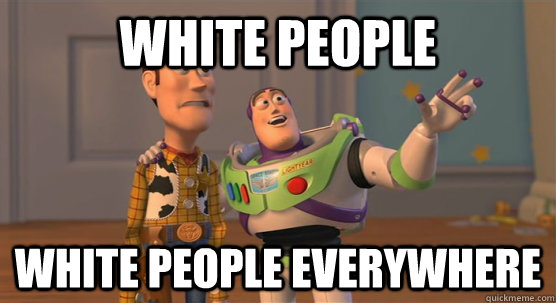white people white people everywhere - Toy Story Everywhere