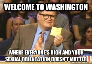 welcome to washington where everyones high and your sexual  - Drew Carey