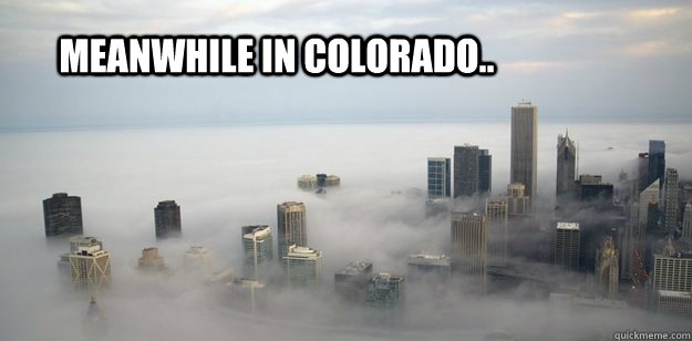 meanwhile in colorado - 