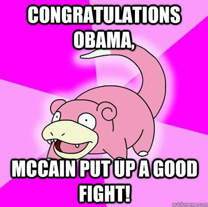 congratulations obama mccain put up a good fight - Slowpoke