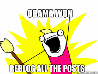 obama won reblog all the posts - All The Things