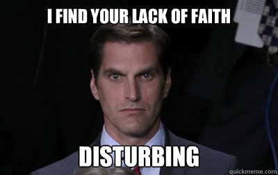i find your lack of faith disturbing - Menacing Josh Romney