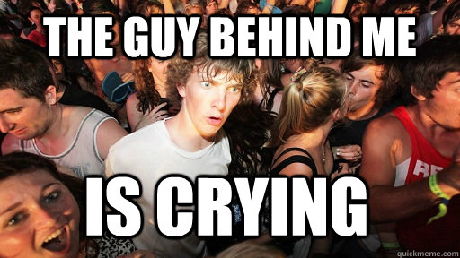 the guy behind me is crying  - Sudden Clarity Clarence