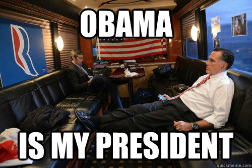 obama is my president - Sudden Realization Romney